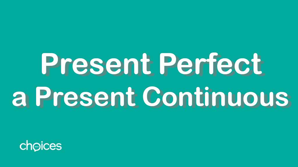 Present Perfect a Present Continuous