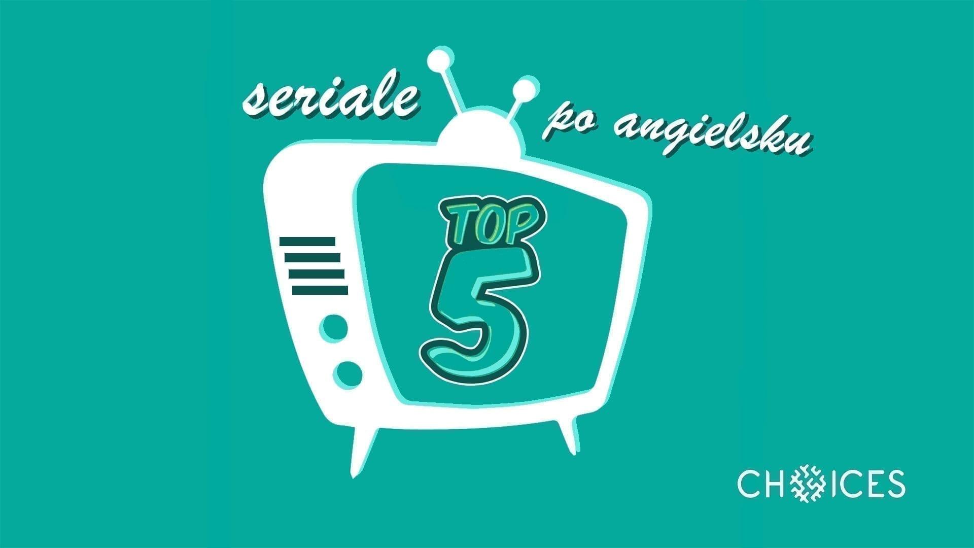 TOP 5 najlepszych seriali do nauki angielskiego